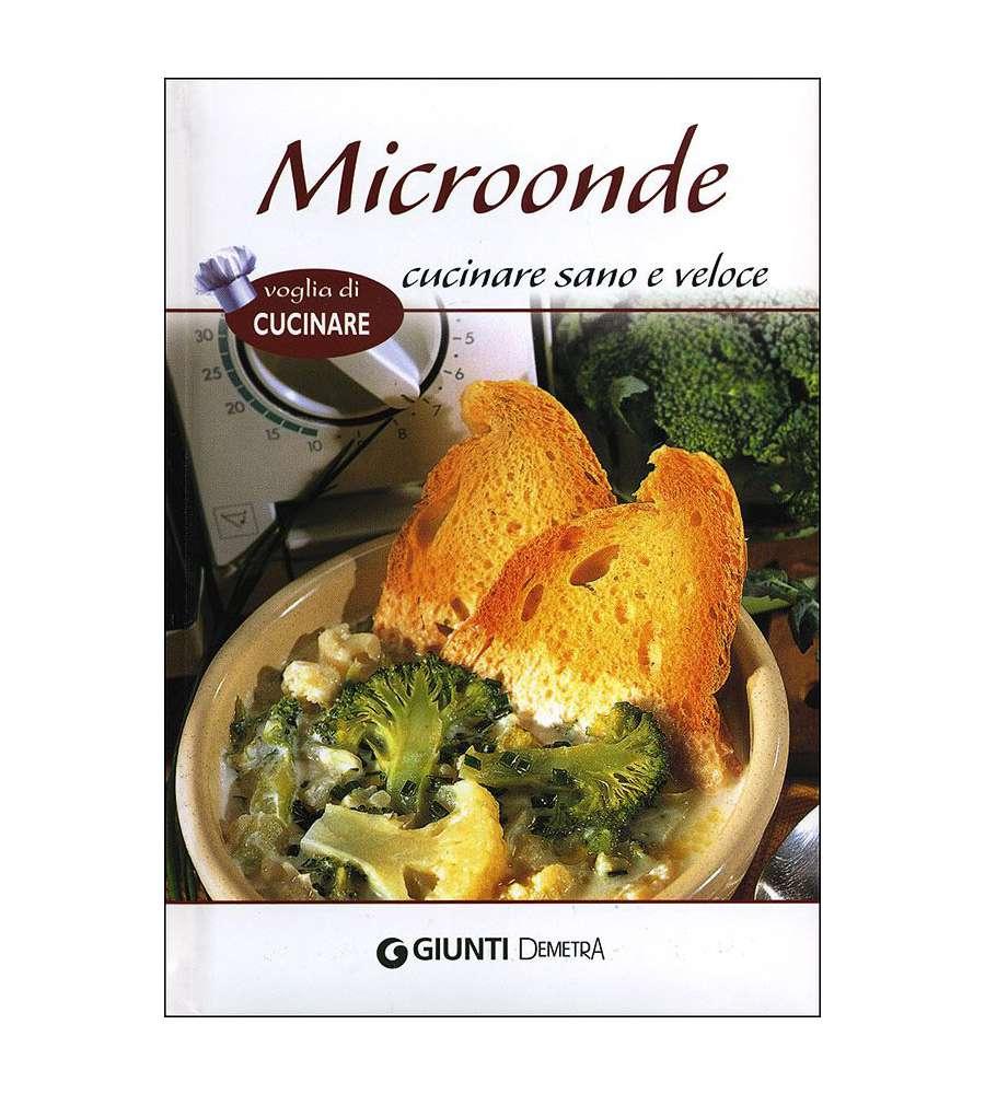 Microonde cucinare sano e veloce giunti editore - Cucinare a microonde ...