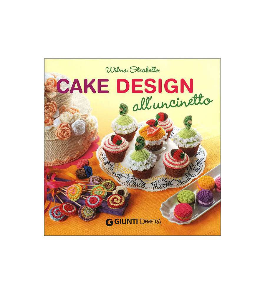 Cake Design Vendita Prodotti : Cake Design All uncinetto - Giunti Editore.